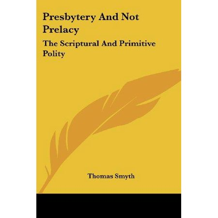 Presbytery and Not Prelacy: The Scriptural and Primitive Polity - image 1 de 1