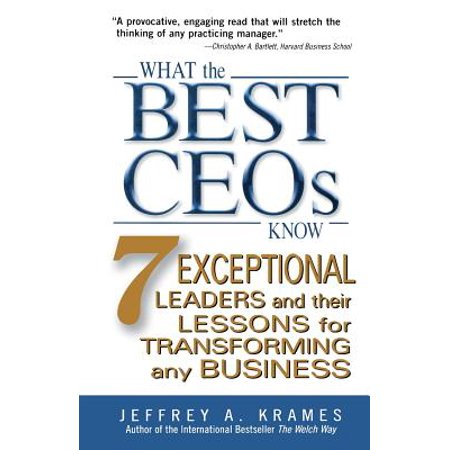 What the Best Ceos Know : 7 Exceptional Leaders and Their Lessons for Transforming Any