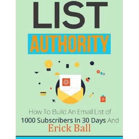 List Authority - How to Build an Email List of 1,000 Subscribers In 30 Days and Profit from Your First News Letter - (List Of Kannada News Papers In Karnataka)