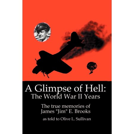 A Glimpse of Hell: The World War II Years : The True Memories of James