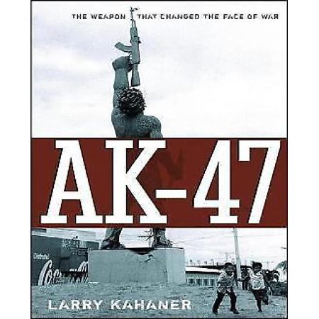 - Ak-47: The Weapon That Changed the Face of War