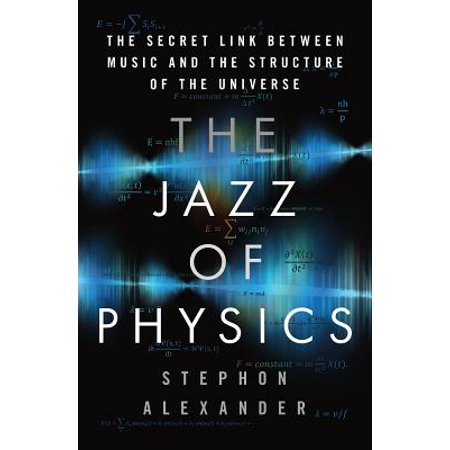The Jazz of Physics : The Secret Link Between Music and the Structure of the