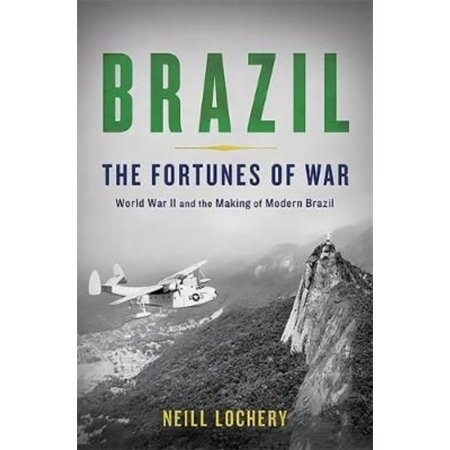 Brazil  The Fortunes Of War  World War Ii And The Making Of Modern Brazil