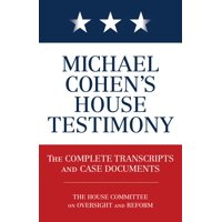 Michael Cohen's House Testimony: The Complete Transcripts and Case Documents (Paperback)