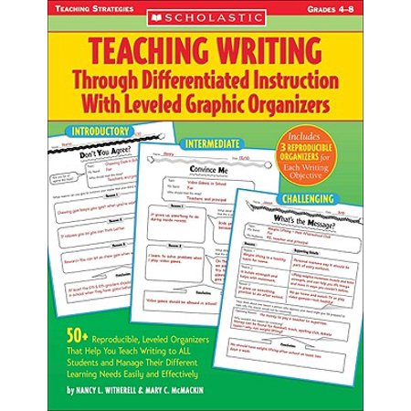 Teaching Writing Through Differentiated Instruction with Leveled Graphic Organizers : 50+ Reproducible, Leveled Organizers That Help You Teach Writing to All Students and Manage Their Different Learning Needs Easily and (Types Of Graphic Organizers And Their Uses)