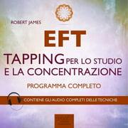 EFT. Tapping per lo studio e la concentrazione. Programma completo - Audiobook