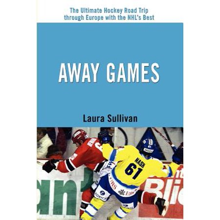 Away Games : The Ultimate Hockey Road Trip Through Europe with the NHL's (The Best Hockey Game)