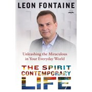 The Spirit Contemporary Life : Unleashing the Miraculous in Your Everyday World