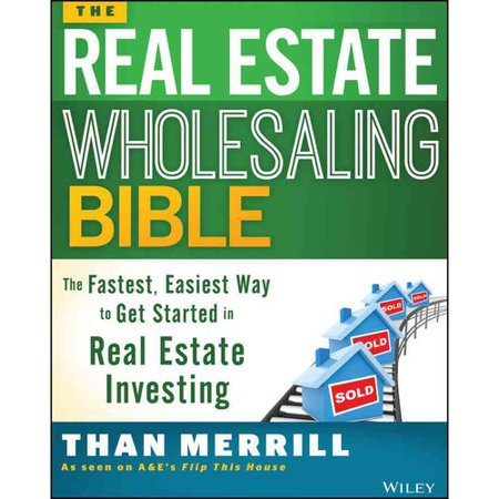 The Real Estate Wholesaling Bible  The Fastest  Easiest Way To Get Started In Real Estate Investing