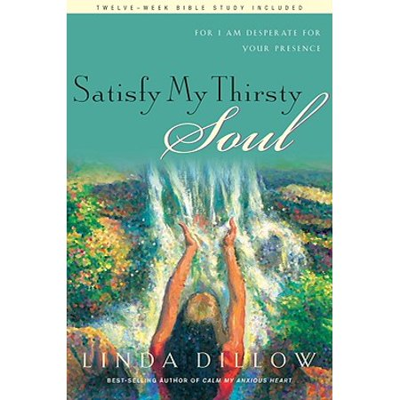 Satisfy My Thirsty Soul : For I Am Desperate for Your (Awakening Your Soul To The Presence Of God)