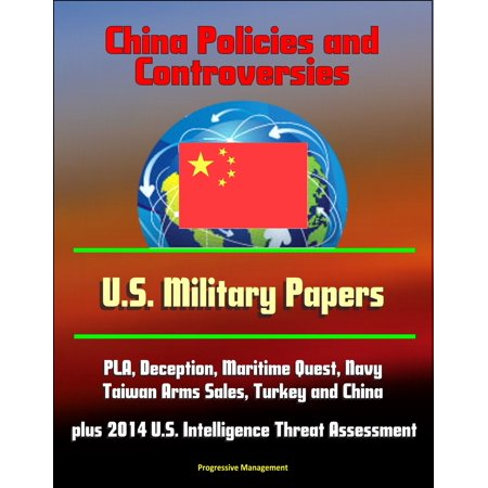 Paper Plan (China Policies and Controversies: U.S. Military Papers - PLA, Deception, Maritime Quest, Navy, Taiwan Arms Sales, Turkey and China, plus 2014 U.S. Intelligence Threat Assessment -)
