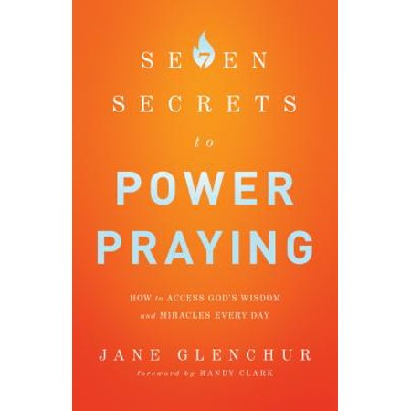 7 Secrets to Power Praying : How to Access God's Wisdom and Miracles Every (Praying To God For A Miracle In Finance)