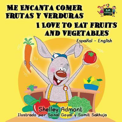 Me Encanta Comer Frutas Y Verduras - I Love to Eat Fruits and Vegetables : Spanish English Bilingual