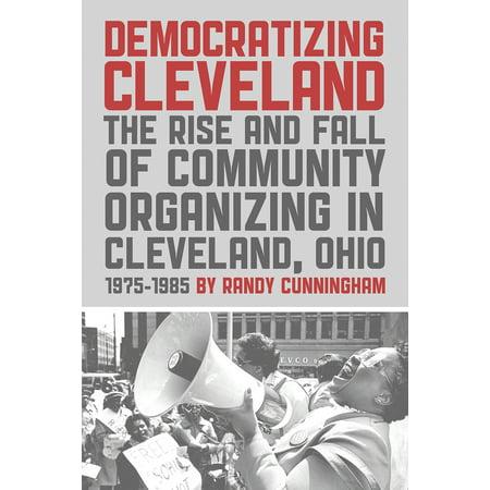 Democratizing Cleveland : The Rise and Fall of Community Organizing in Cleveland, Ohio