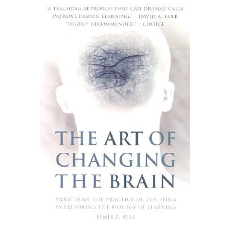 The Art of Changing the Brain : Enriching the Practice of Teaching by Exploring the Biology of