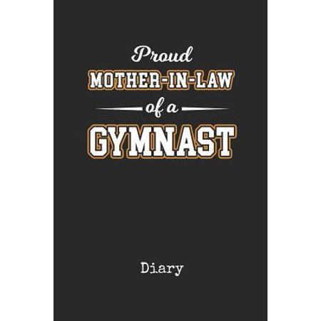 Diary : Mother In Law of a Gymnast Daughter Personal Writing Journal Happy Mothers Day Gymnastics Cover for a Special Mommy Daily Diaries for Journalists & Writers Note Taking Write about your Life &