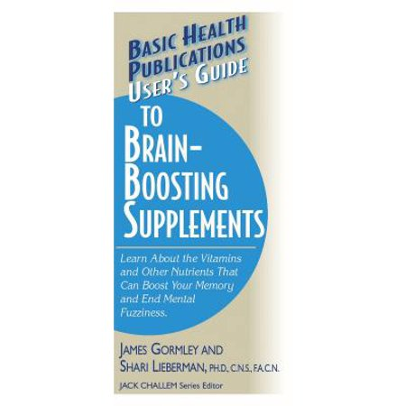 User's Guide to Brain-Boosting Supplements : Learn about the Vitamins and Other Nutrients That Can Boost Your Memory and End Mental