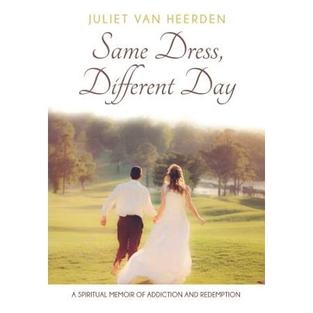 Same Dress, Different Day: A Spiritual Memoir of Addiction and Redemption