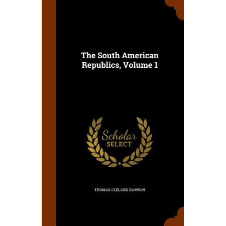 The South American Republics, Volume 1