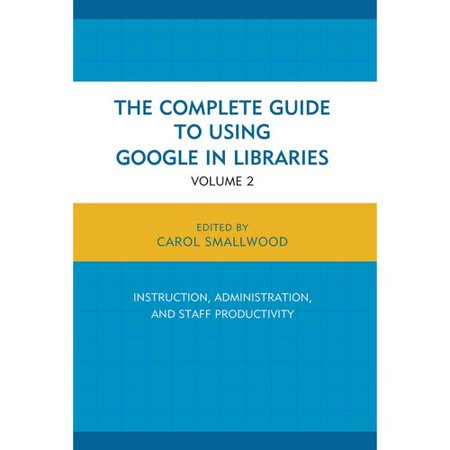 The Complete Guide To Using Google In Libraries  Research  User Applications  And Networking