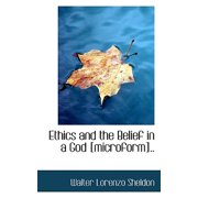 Ethics and the Belief in a God [Microform]..