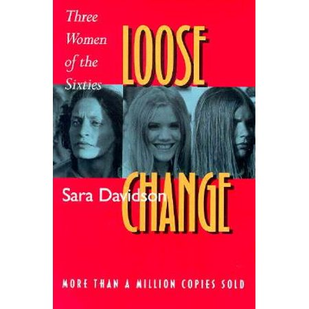 Loose Change : Three Women of the Sixties - Women In The Sixties