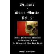 Grimoire of Santa Muerte, Volume 2: Altars, Meditations, Divination and Witchcraft Rituals for Devotees of Most Holy Death - eBook