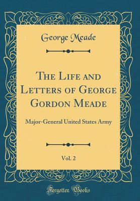 The Life and Letters of George Gordon Meade, Vol. 2 (Hardcover) by