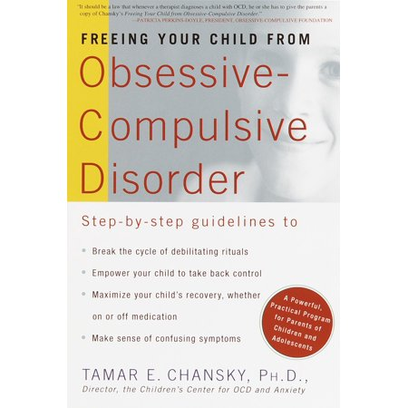 Freeing Your Child from Obsessive-Compulsive Disorder : A Powerful, Practical Program for Parents of Children and