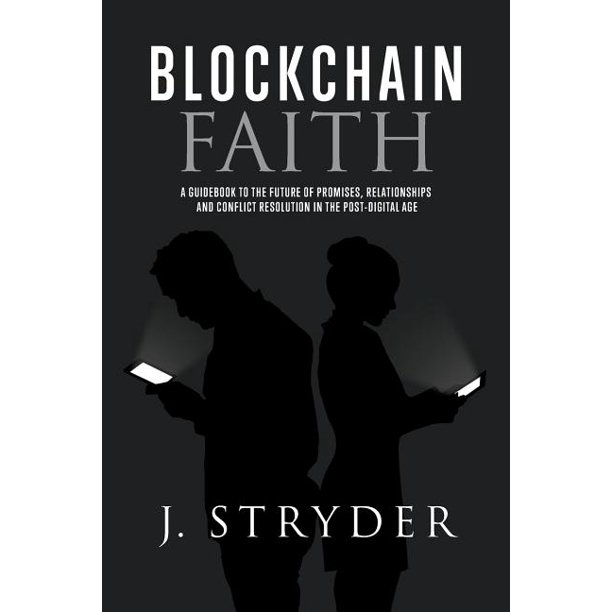 Blockchain Faith: A Guidebook to The Future of Promises, Relationships and Conflict Resolution in The Post-Digital Age (Paperback)