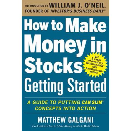How to Make Money in Stocks Getting Started : A Guide to Putting Can Slim Concepts Into (Best Stocks To Sell)