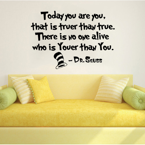 Decal House Dr Seuss Today You Are You That is Truer Than True Wall Decal