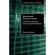 Cambridge Studies in Criminology: Situational Prison Control: Crime Prevention in Correctional Institutions (Paperback)