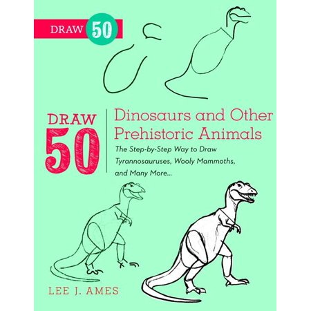 Draw 50: Draw 50 Dinosaurs and Other Prehistoric Animals: The Step-By-Step Way to Draw Tyrannosauruses, Woolly Mammoths, and Many More... (Draw 50 Dinosaurs And Other Prehistoric Animals)