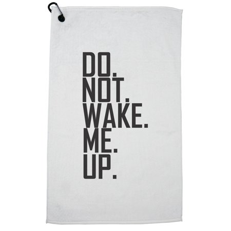 Do. Not. Wake. Me. Up. Cranky Morning Golf Towel with Carabiner (Birds Waking Me Up In The Morning)