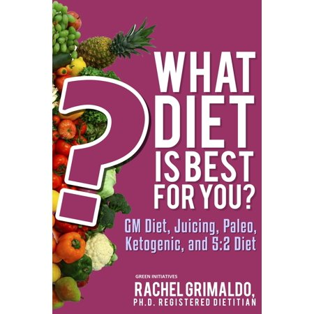 What Diet is Best for You? GM Diet, Juicing, Paleo, Ketogenic, and 5:2 Diet - (What's The Best Diet For Me)