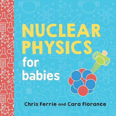 Nuclear Physics for Babies (Board Book)