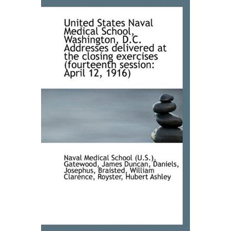 United States Naval Medical School  Washington  D C  Addresses Delivered At The Closing Exercises  F