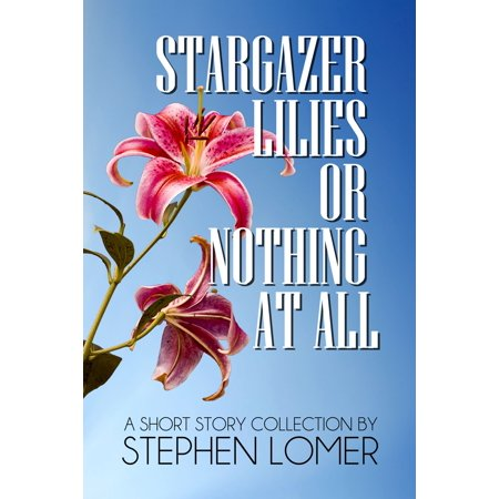 Stargazer Lilies or Nothing at All - eBook