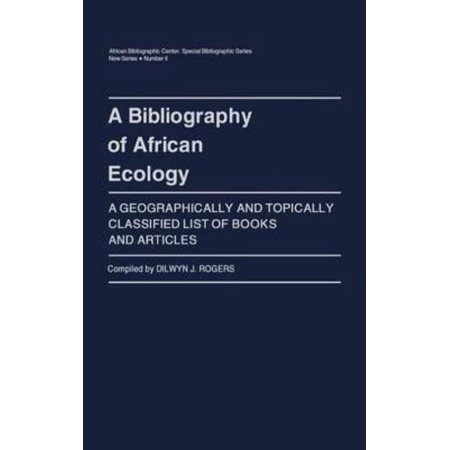A Bibliography Of African Ecology  A Geographically And Topically Classified List Of Books And Articles
