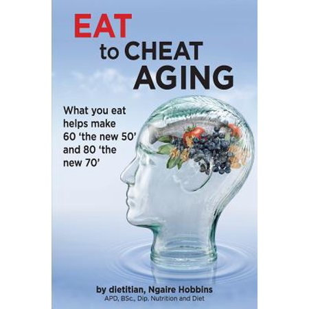 Eat to Cheat Aging : What You Eat Helps Make '60 the New 50' and '80 the New 70'](60 70 80 Costume Ideas)
