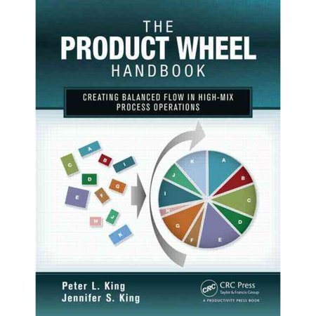 The Product Wheel Handbook  Creating Balanced Flow In High Mix Process Operations
