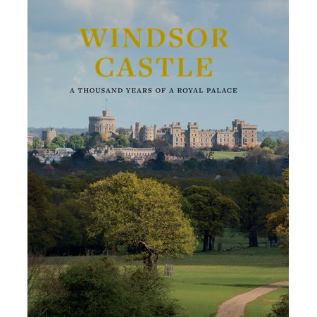 Windsor Castle (Windsor Castle : A Thousand Years of a Royal Palace )