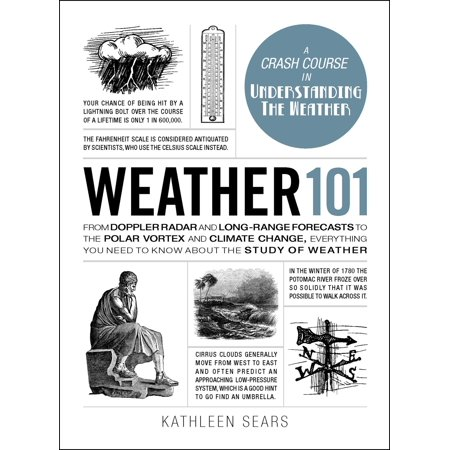 Weather 101 : From Doppler Radar and Long-Range Forecasts to the Polar Vortex and Climate Change, Everything You Need to Know about the Study of (Best Long Range Weather Forecast)