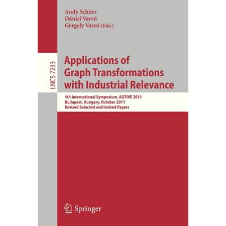 Applications of Graph Transformations with Industrial Relevance : 4th International Symposium, Agtive 2011, Budapest, Hungary, October 4-7, 2011, Revised Selected Papers