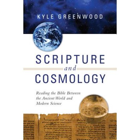 Scripture and Cosmology : Reading the Bible Between the Ancient World and Modern