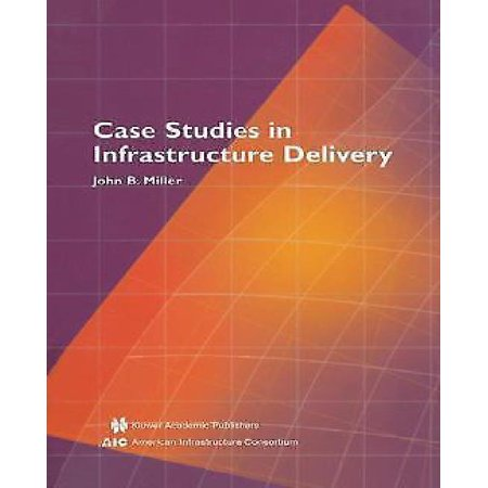 Case Studies In Infrastructure Delivery  Softcover Reprint Of The Origi   Infrastructure Systems  Delivery And Finance  102