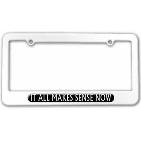 It All Makes Sense Now License Plate Tag Frame, White Color - Make It Plates