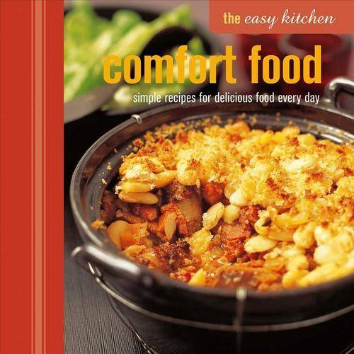 Comfort Food Classics: simple recipes for delicious food every day