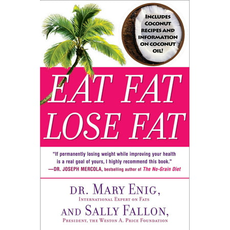 Eat Fat, Lose Fat : The Healthy Alternative to Trans